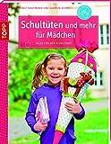 Schultüten und mehr für Mädchen: Alles für den Schulanfang (kreativ.kompakt.kids)