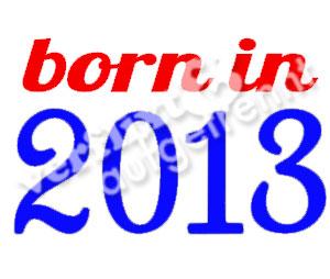 born in 2013
